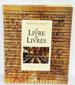 . LE LIVRE DES LIVRES: DES ORIGINES A NOS JOURS