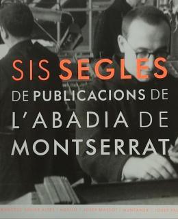 SIS SEGLES DE PUBLICACIONS DE L¿ABADIA DE MONTSERRAT.