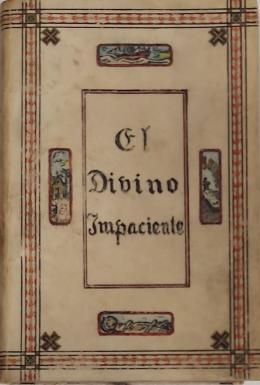 JOSÉ MARÍA PEMÁN El Divino Impaciente. Poema dramático en verso, dividido en un prólogo, tres actos y un epílogo.
