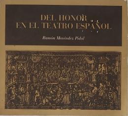 RAMÓN MENÉNDEZ PIDAL Del honor en el Teatro español. Conferencia dada en La Habana en la Sociedad Hispano Cubana de Cultura por Marzo de 1937.